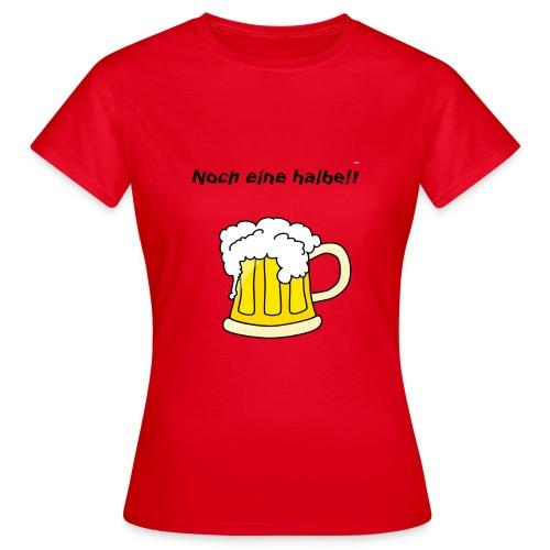 Noch eine halbe!! - Frauen T-Shirt