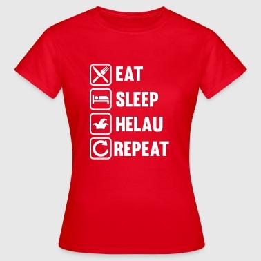 HELAU - Eat Sleep Helau Repeat - Karneval Fasching - Frauen T-Shirt