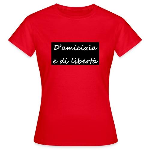 amicizia e libertà - T-shirt Femme