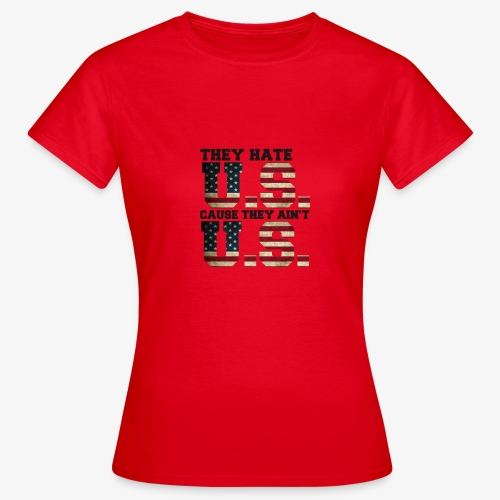 They Hate U.S. Cause They Ain't U.S. - Vrouwen T-shirt