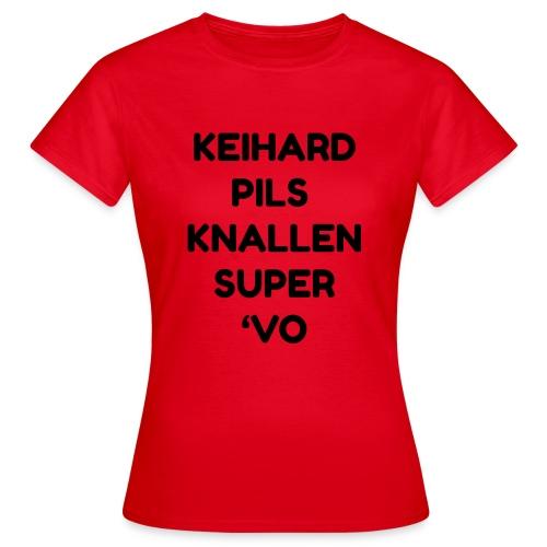 Keihard pils knallen - Vrouwen T-shirt