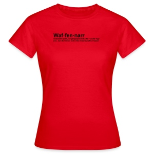Waffennarr - Definition - Frauen T-Shirt