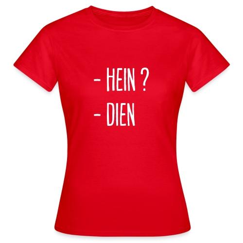 - Hein ? - Dien ! - T-shirt Femme