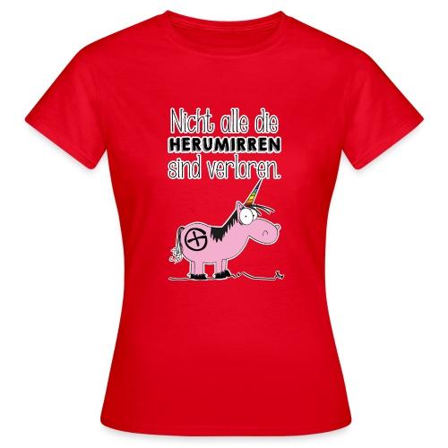 Nicht alle die Herumirren sind verloren... - Frauen T-Shirt