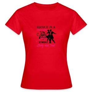 Dance is a Conversation between Body and Soul - Frauen T-Shirt