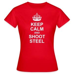 KEEP CALM and SHOOT STEEL - Frauen T-Shirt