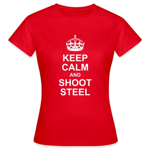 KEEP CALM and SHOOT STEEL - Frauen T-Shirt