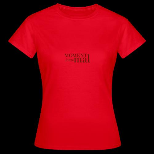 Moment mal bitte .. - Frauen T-Shirt