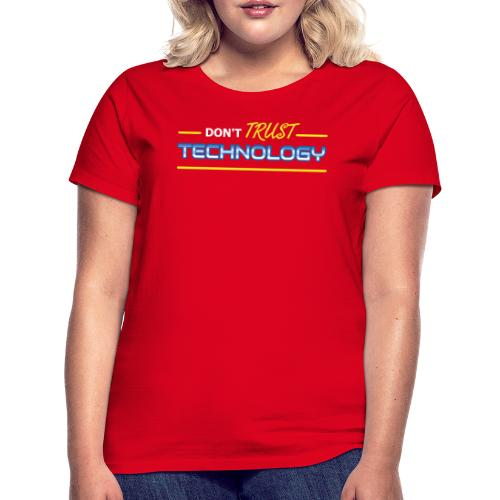 Don't trust technology - Dame-T-shirt