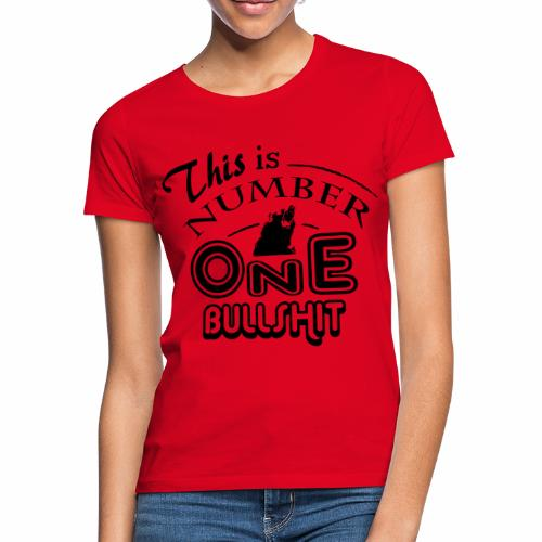 This is number one Bullshit. - Frauen T-Shirt