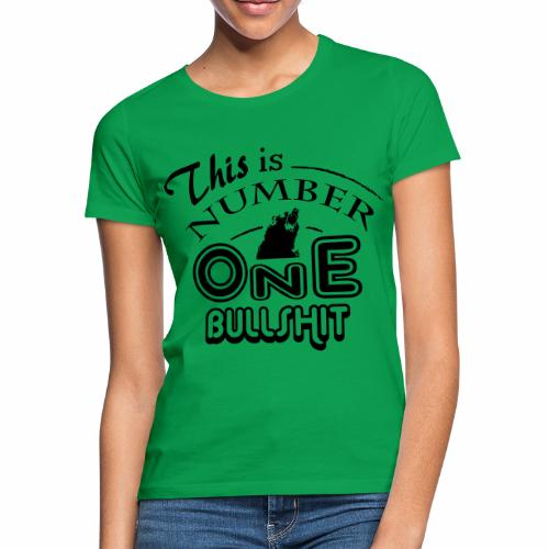 This is number one Bullshit. - Frauen T-Shirt