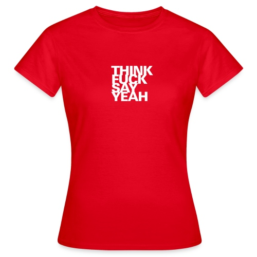 THINK FUCK SAY YEAH Optimismus Valentinstag Sex - Women's T-Shirt