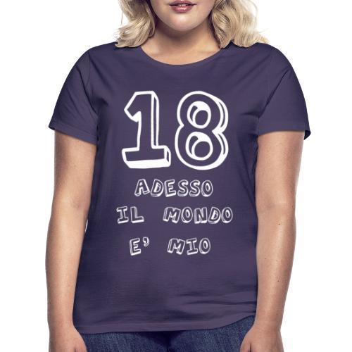 18 adesso il mondo e mio - Maglietta da donna