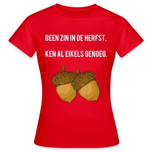 Ken al eikels genoeg - Vrouwen T-shirt