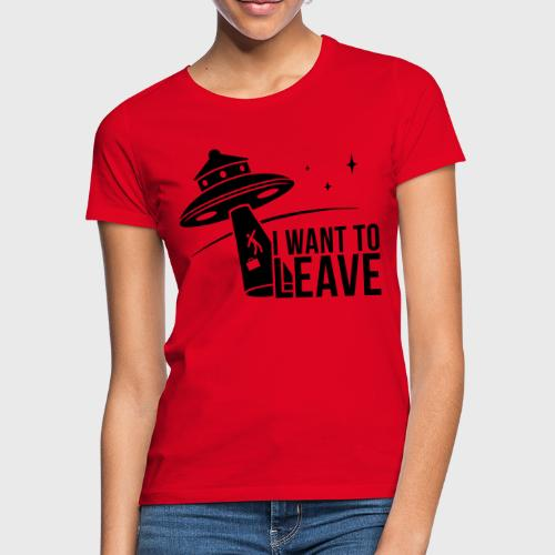 I want To Leave - OVNI - T-shirt Femme