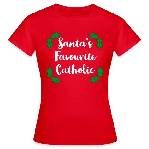 SANTA'S FAVOURITE CATHOLIC! - Women's T-Shirt