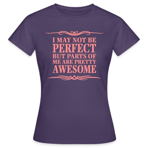 I May Not Be Perfect - Women's T-Shirt