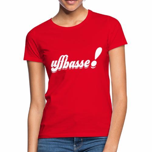 uffbasse! - Frauen T-Shirt