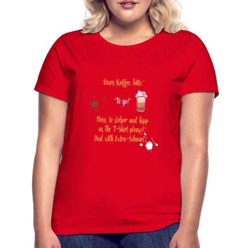 Ein witziges Kaffee to go Design als Geschenk - Frauen T-Shirt