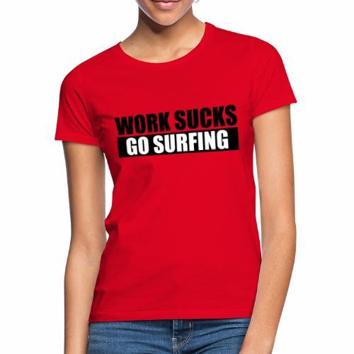 work_sucks_go_surf - Women's T-Shirt