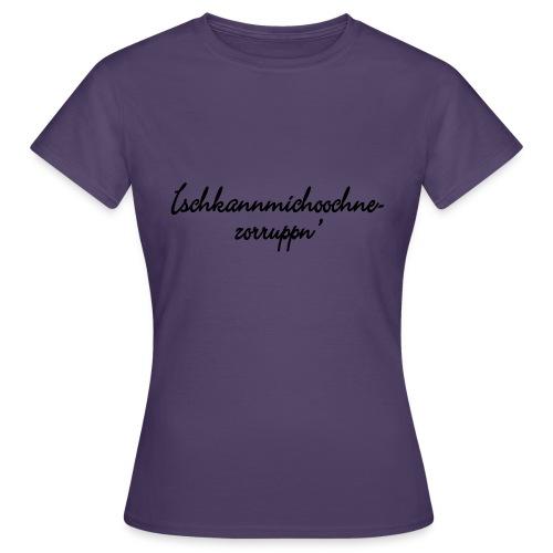 Ichkannmichochnezorruppn - Frauen T-Shirt