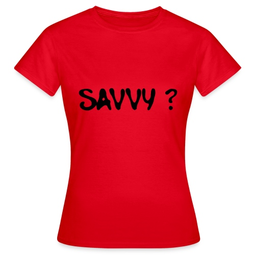 savvy? - Vrouwen T-shirt