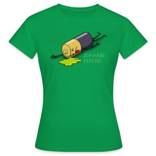 Ich habe fertig - Frauen T-Shirt