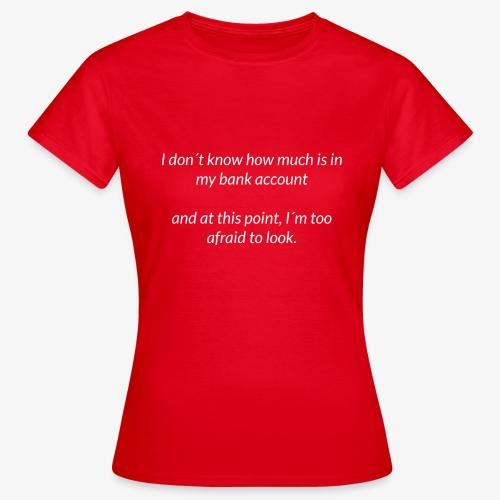 Afraid To Look At Bank Account - Women's T-Shirt