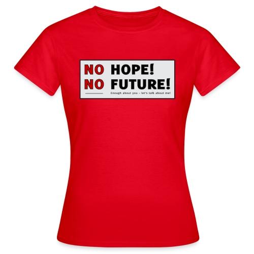 No Hope No Future - Dame-T-shirt