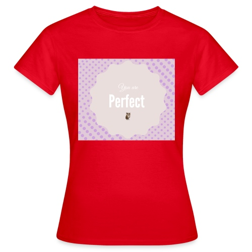 You are perfect - Camiseta mujer