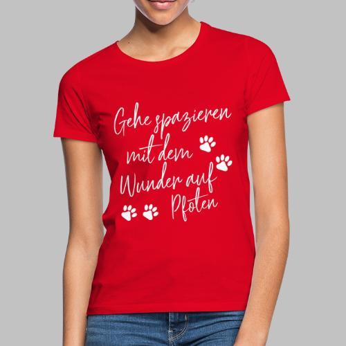 GEHE SPAZIEREN MIT DEM WUNDER AUF PFOTEN - Frauen T-Shirt