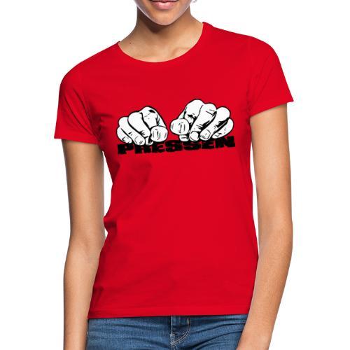 Pressen ist angesagt - Frauen T-Shirt