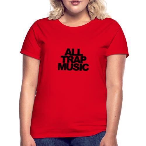 All Trap Music - T-shirt Femme