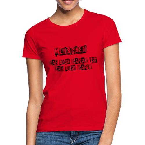 Das Böse am Menschen lustiger sarkastischer Spruch - Frauen T-Shirt