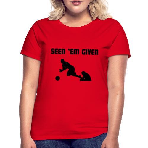 Seen 'Em Given - Women's T-Shirt
