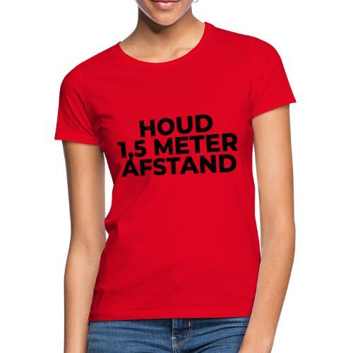HOUD ANDERHALVE METER AFSTAND - Vrouwen T-shirt