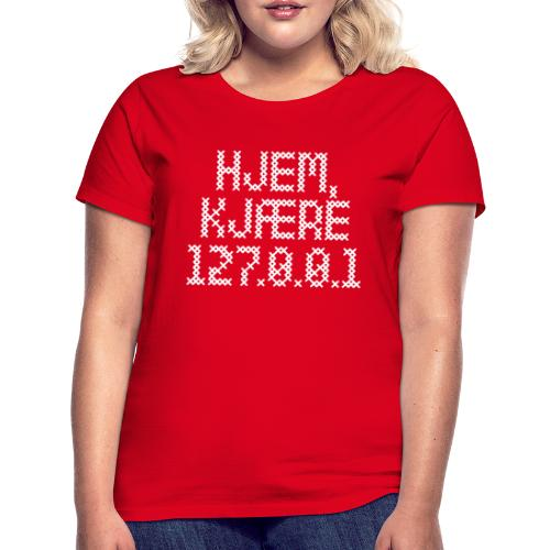 Hjem, kjære 127.0.0.1 - T-skjorte for kvinner