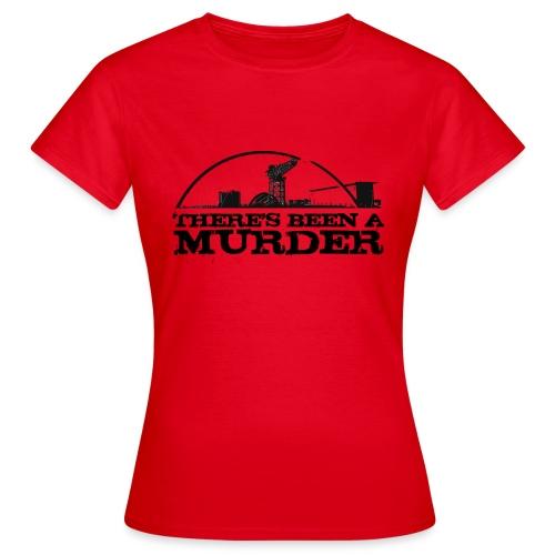 There s Been A Murder - Women's T-Shirt