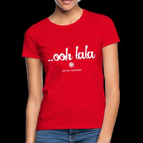 ooh lala - Frauen T-Shirt
