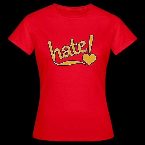 hate ! - T-shirt Femme