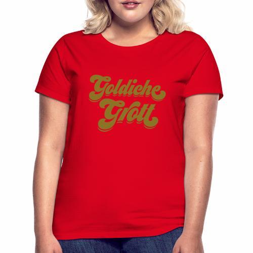 Goldiche Grott - Frauen T-Shirt