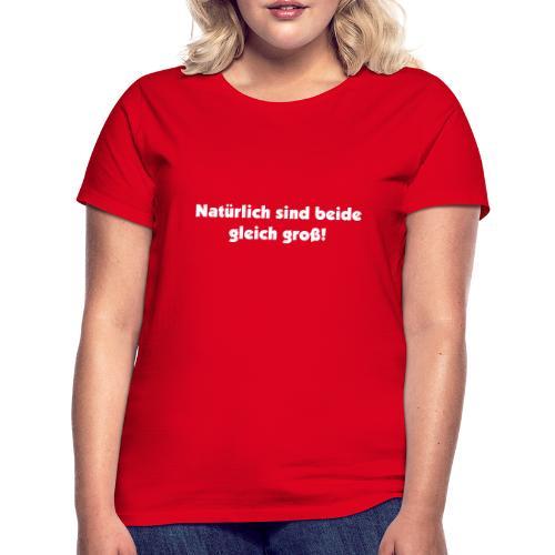 Natuerlich sind beide gleich groß - Frauen T-Shirt