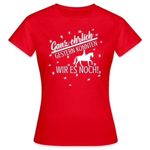 Gestern konnten wir es noch - Dressur - Frauen T-Shirt