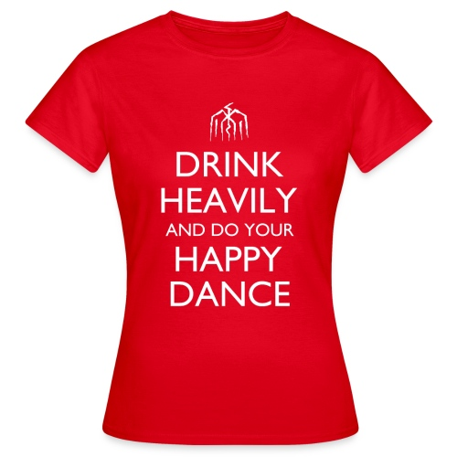 Drink Heavily and do your Happy Dance Design - Women's T-Shirt