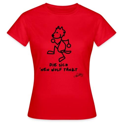 Die sich nen Wolf tanzt - Frauen T-Shirt