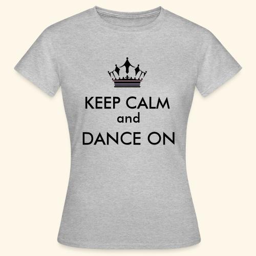 Keep calm and dance on - Frauen T-Shirt