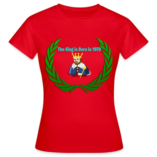 The king is born in 1970 - Frauen T-Shirt