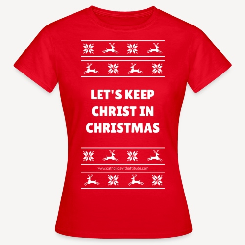 LETS KEEP CHRIST IN CHRISTMAS - Women's T-Shirt