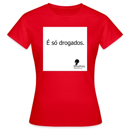 É só drogados - Women's T-Shirt