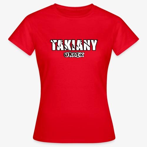 Takiany's Tshirt - Vrouwen T-shirt